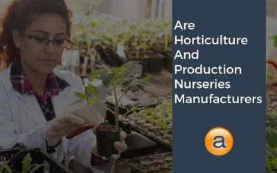 Are Horticulture and Production Nurseries Manufacturers?