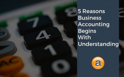 5 Reasons Business Accounting Begins With Understanding